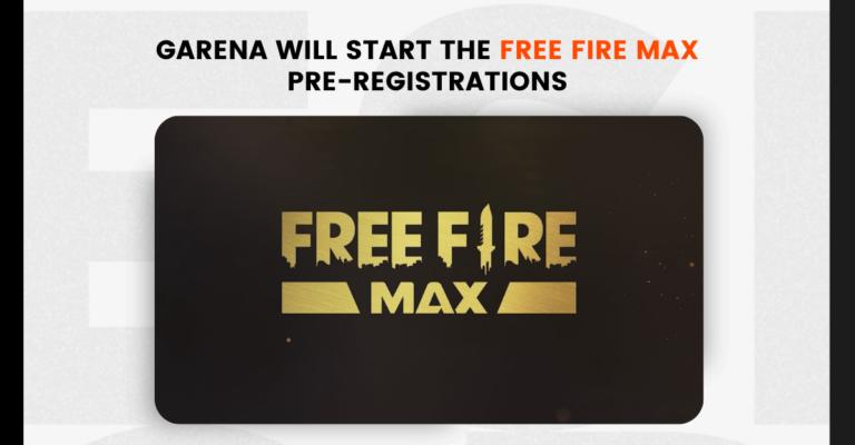 Garena will start the Free Fire Max pre-registrations